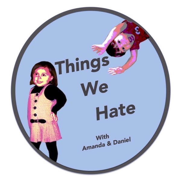 Things We Hate with Amanda and Daniel