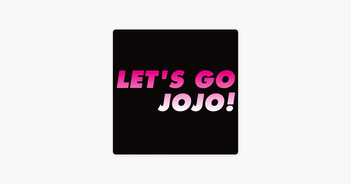 Let's Go JoJo - The Weekly JoJo's Bizarre Adventure Podcast on Apple
