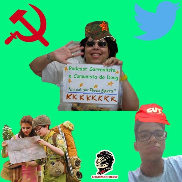 Podcast Surrealista e Comunista do Doug