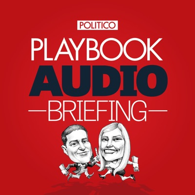 POLITICO Playbook Audio Briefing:POLITICO
