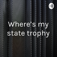 Where's my state trophy podcast