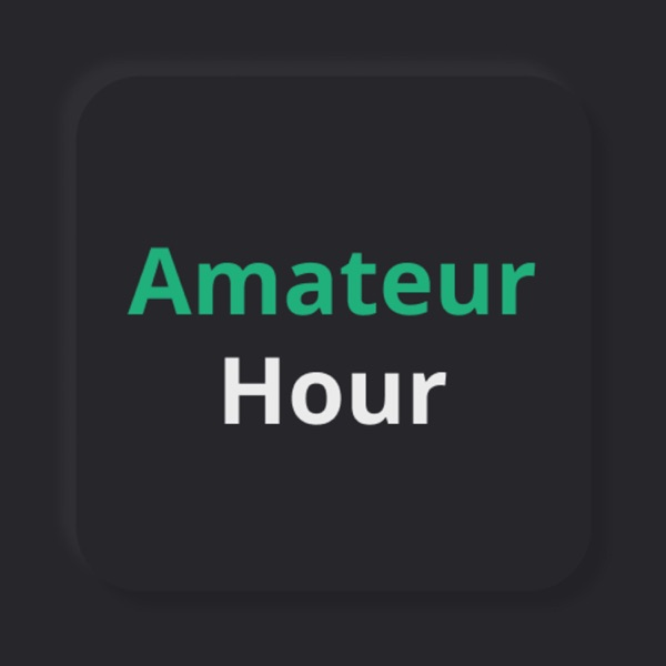 Amateur Hour - Developer Podcast