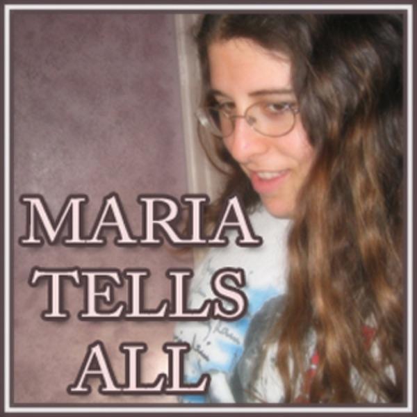Maria Tells All