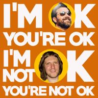 I'm OK You're OK, I'm Not OK You're Not OK podcast