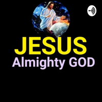 Jesus-Almighty GOD Messages podcast