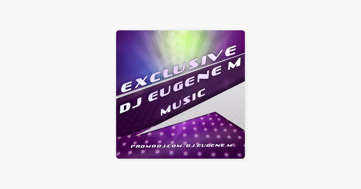 DJ EUGENE M EXLUSIVE MUSIC on Apple Podcasts