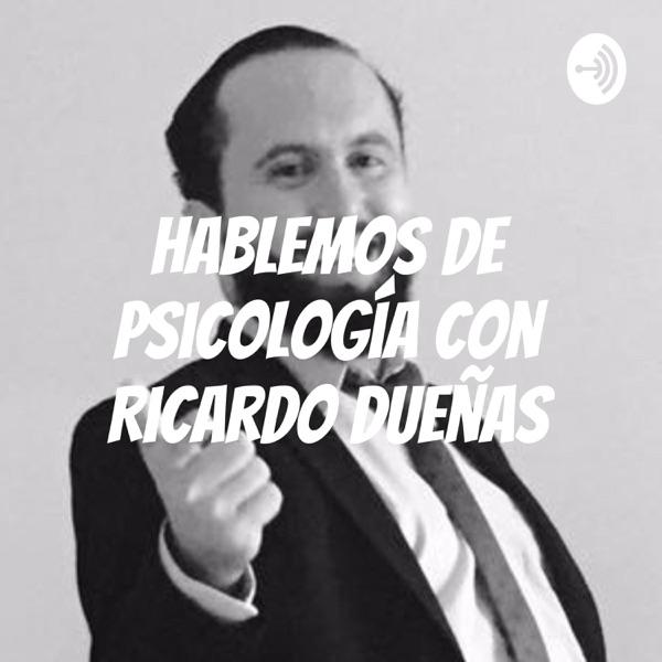 Hablemos de Psicología con Ricardo Dueñas