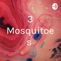 3 Mosquitoes podcast