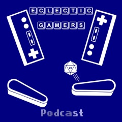 Eclectic Gamers Podcast - Pinball & Video Games