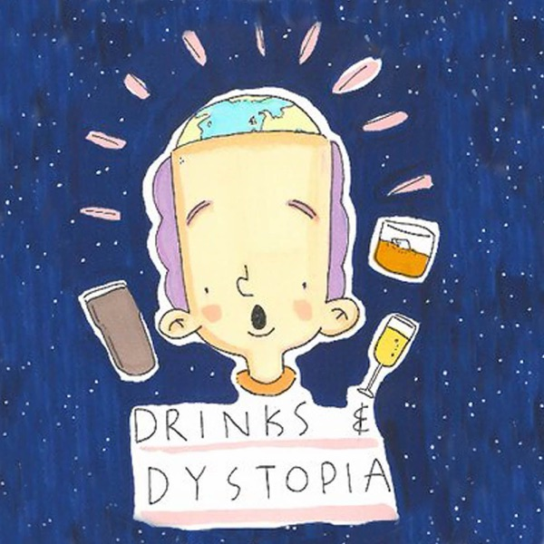 Drinks and Dystopia - The Podcast