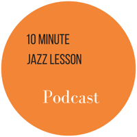 The 10 Minute Jazz Lesson Podcast podcast