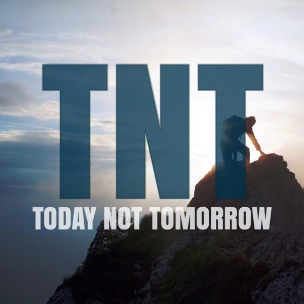 TNT Today Not Tomorrow