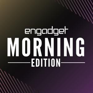 Engadget Morning Edition
