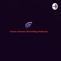 Konor Knows Wrestling podcast
