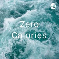 Zero Calories podcast