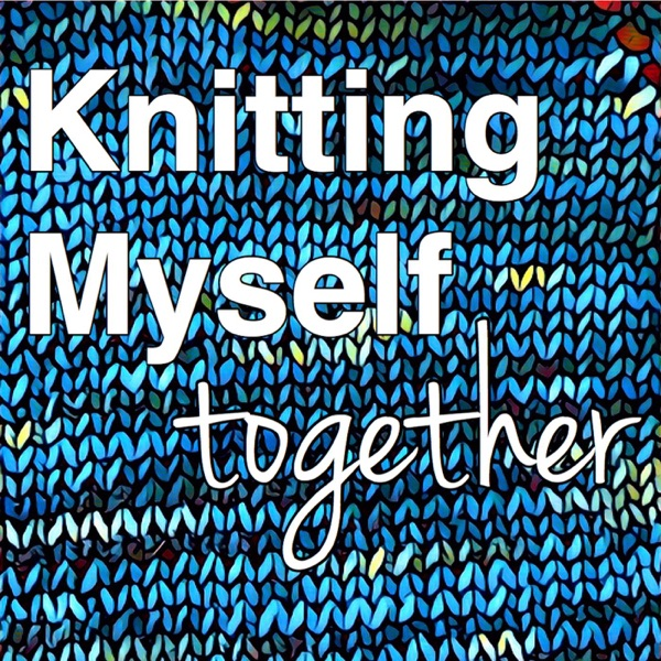 Knitting Myself Together