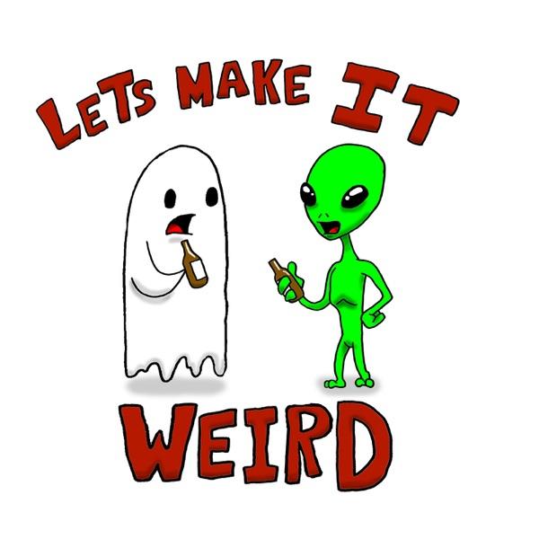 Lets Make it Weird
