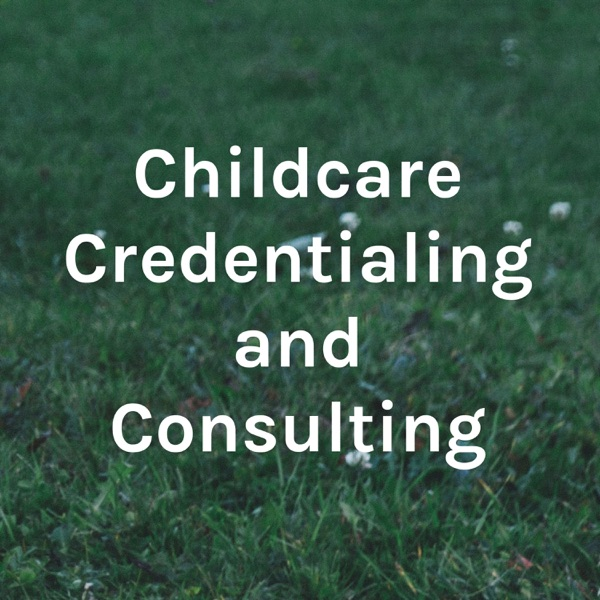 Childcare Credentialing and Consulting