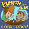 Bombin' the A.M. With Scoops and the Wolf! artwork