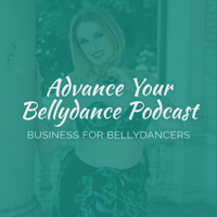 Advance Your Bellydance Podcast: Business Edition podcast