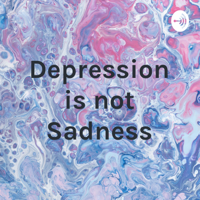 Depression is not Sadness podcast