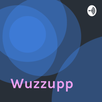 Wuzzupp podcast