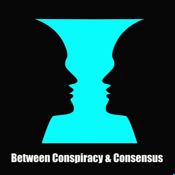 Between Consensus & Conspiracy