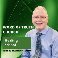 Word of Truth Church Sunday PM - Healing School Service podcast