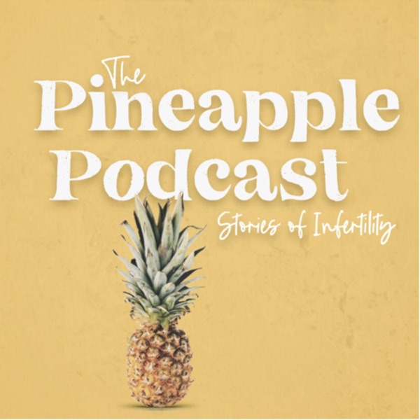 The Pineapple Podcast: Stories of Infertility