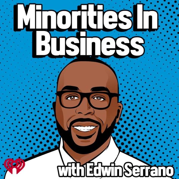 Minorities In Business w/ Edwin Serrano