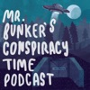 Mr. Bunker's Conspiracy Time Podcast artwork