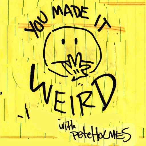 Cover image of You Made It Weird with Pete Holmes