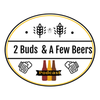 2 Buds & A Few Beers Podcast podcast