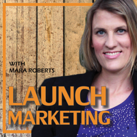 LAUNCH Marketing with Mara Roberts podcast