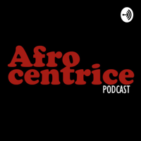 Afrocentrice podcast