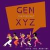 Gen XYZ - The Podcast