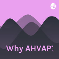 Why AHVAP? podcast