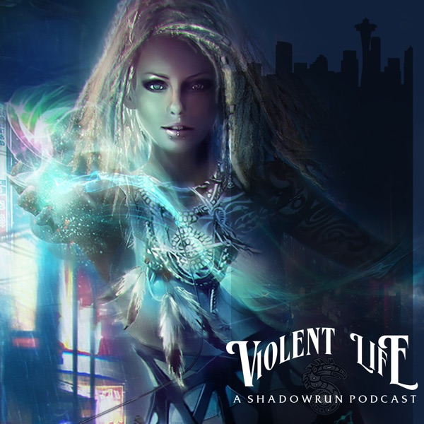 Violent Life: A Shadowrun Podcast