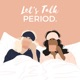 Let's Talk Period.