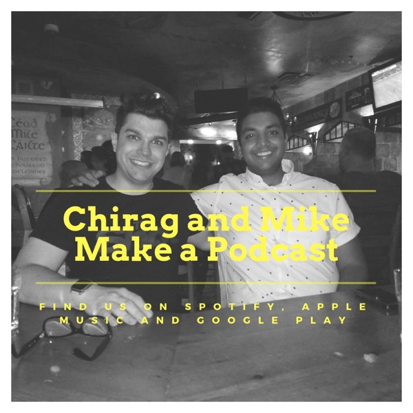 Chirag and Mike Make a Podcast