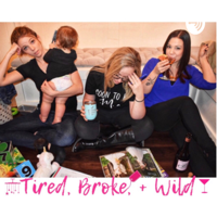 Tired, Broke, + Wild podcast