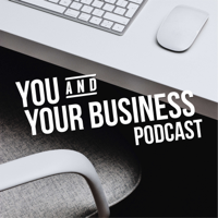 You and Your Business podcast