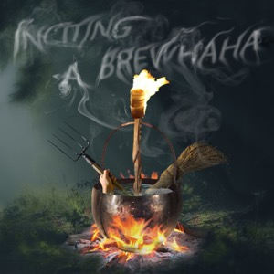 Inciting A BrewHaHa
