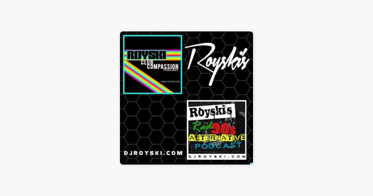 Royski's Club Compassion Podcast & Royski's Rad 90's