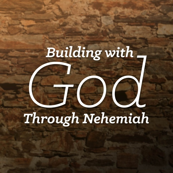 Building With God Through Nehemiah