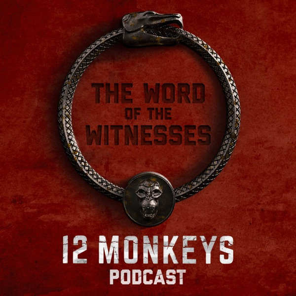 Word of The Witnesses: 12 Monkeys Rewatch Podcast