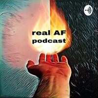 Real AF Podcast podcast
