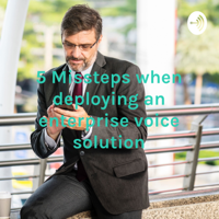 5 Missteps when deploying an enterprise voice solution podcast