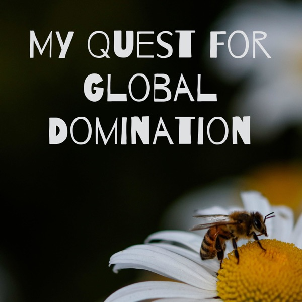 My Quest For Global Domination
