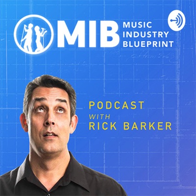 The Music Industry Blueprint Podcast:Rick Barker